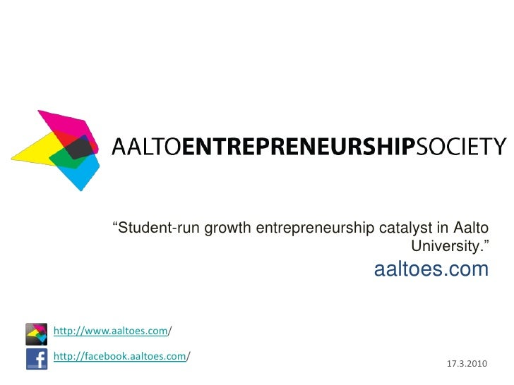 "http://www.aaltoes.com/<br />http://facebook.aaltoes.com/<br />""Student-run growth entrepreneurship catalyst in Aalto Univ..."
