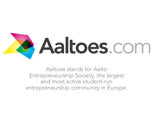 Aaltoes stands for Aalto Entrepreneurship Society, the largest and most active student-run entrepreneurship community in E...