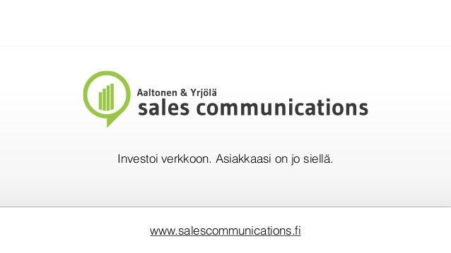 Investoi verkkoon. Asiakkaasi on jo siellä. www.salescommunications.fi