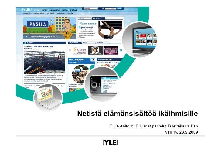Netistä elämänsisältöä ikäihmisille          Tuija Aalto YLE Uudet palvelut Tulevaisuus Lab                               ...
