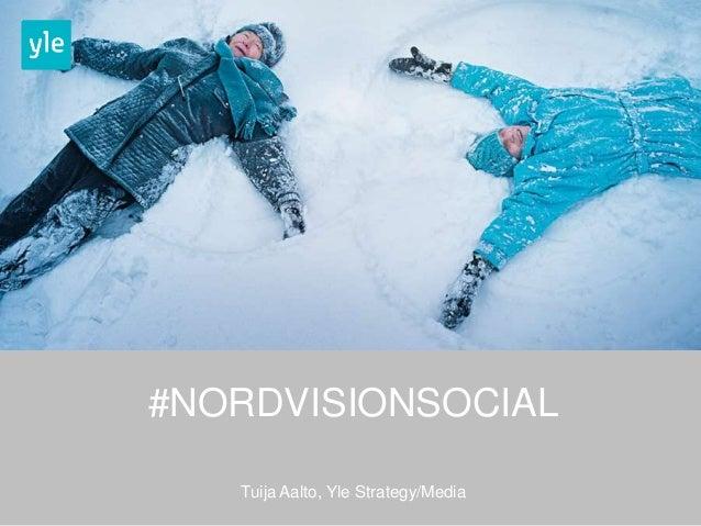 #NORDVISIONSOCIAL Tuija Aalto, Yle Strategy/Media