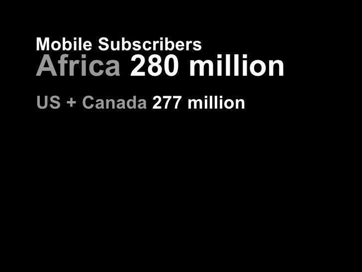 <ul><li>Africa  280 million </li></ul><ul><li>US + Canada  277 million </li></ul>Mobile Subscribers Bhavanani, Asheeta, et...