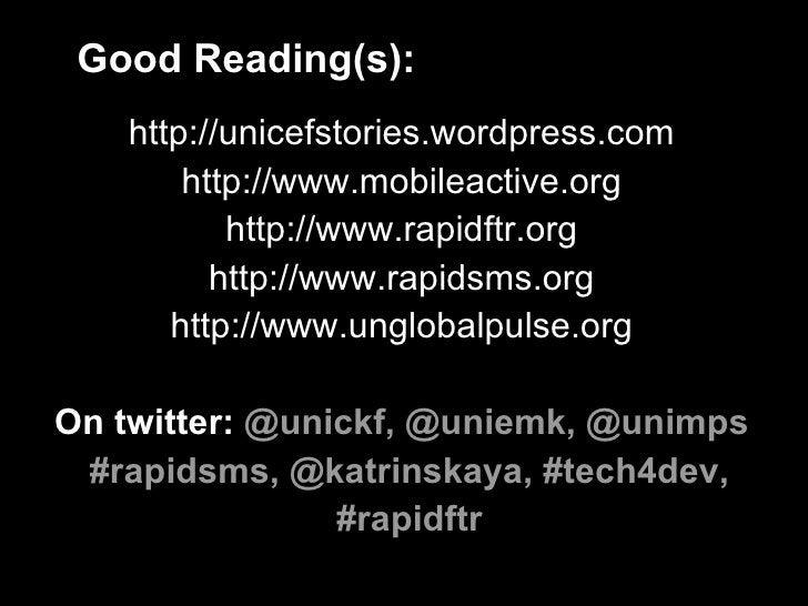 Good Reading(s): <ul><li>http://unicefstories.wordpress.com </li></ul><ul><li>http://www.mobileactive.org </li></ul><ul><l...