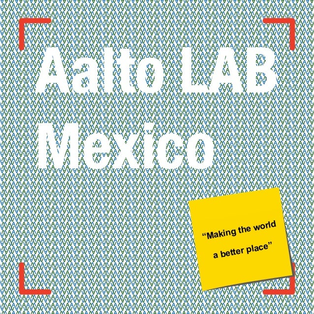 "Aalto LAB Mexico ""Making the world a better place"""