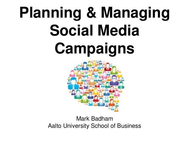Planning & Managing Social Media Campaigns  Mark Badham Aalto University School of Business