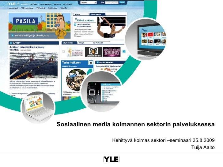 Sosiaalinen media kolmannen sektorin palveluksessa Kehittyvä kolmas sektori –seminaari 25.8.2009 Tuija Aalto