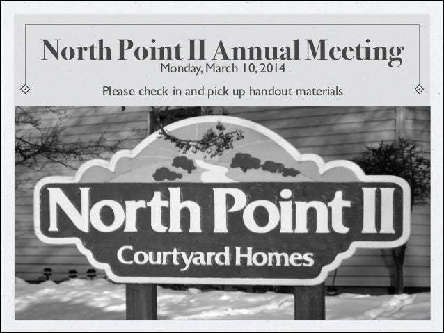 North Point II Annual MeetingMonday, March 10, 2014  Please check in and pick up handout materials
