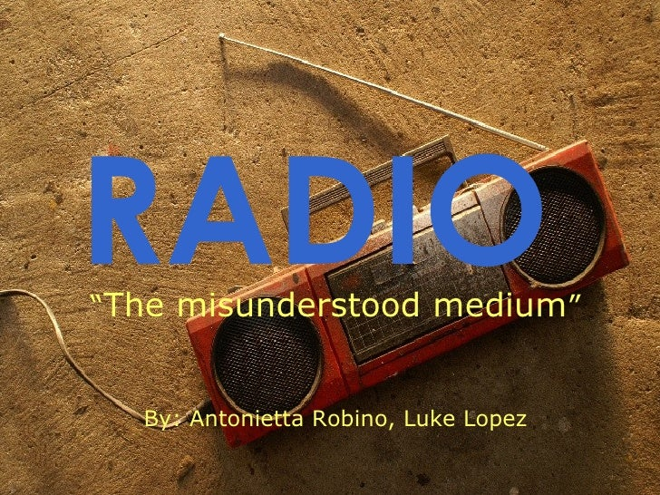 "RADIO   "" The misunderstood medium "" By: Antonietta Robino, Luke Lopez"