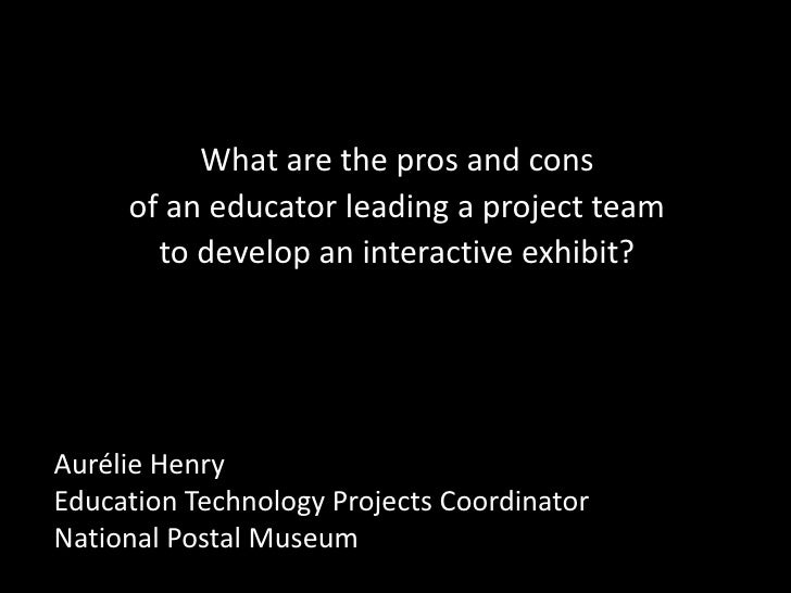 What are the pros and cons      of an educator leading a project team        to develop an interactive exhibit?     Auréli...