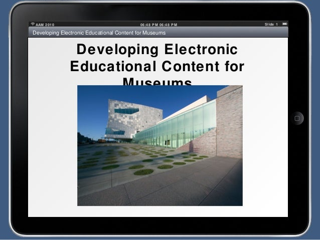 06:48 PM 06:48 PMAAM 2010 Slide 1 Developing Electronic Educational Content for Museums Developing Electronic Educational ...