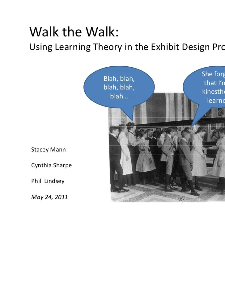 Walk the Walk: Using Learning Theory in the Exhibit Design Process                                        She forgets     ...