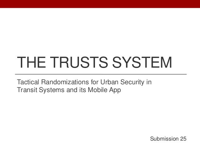 THE TRUSTS SYSTEMTactical Randomizations for Urban Security inTransit Systems and its Mobile App                          ...