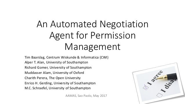 An Automated Negotiation Agent for Permission Management Tim Baarslag, Centrum Wiskunde & Informatica (CWI) Alper T. Alan,...