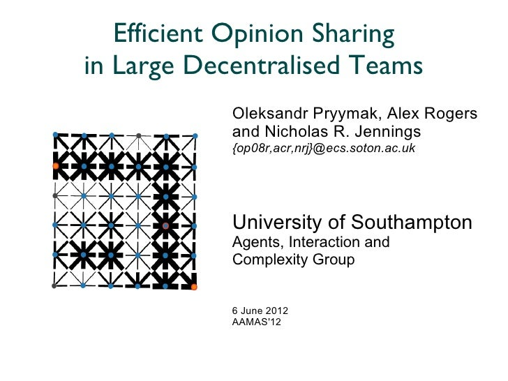 Efficient Opinion Sharingin Large Decentralised Teams            Oleksandr Pryymak, Alex Rogers            and Nicholas R....