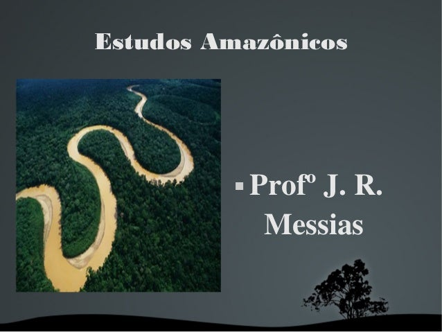 Estudos Amazônicos  ProfºJ.R. Messias