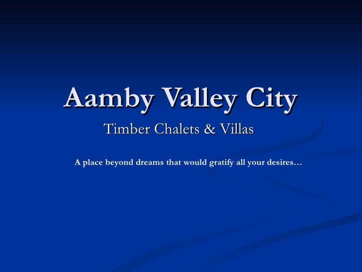 Timber Chalets & Villas  Aamby Valley City A place beyond dreams that would gratify all your desires…