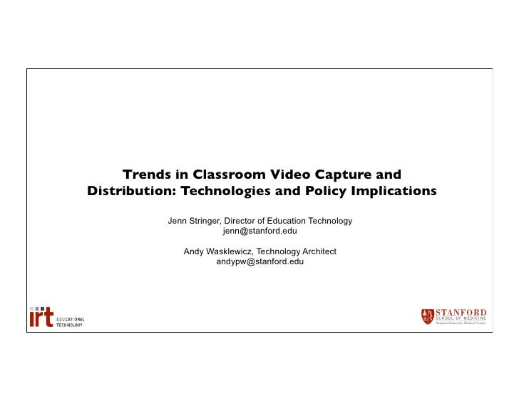 Trends in Classroom Video Capture andDistribution: Technologies and Policy Implications           Jenn Stringer, Director ...