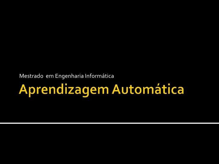 AprendizagemAutomática<br />Mestrado  em Engenharia Informática<br />
