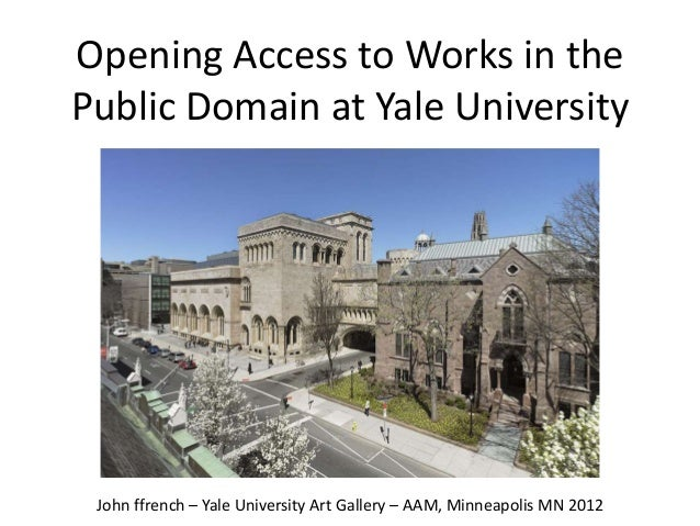 Opening Access to Works in thePublic Domain at Yale University John ffrench – Yale University Art Gallery – AAM, Minneapol...