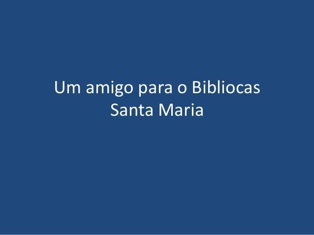Um amigo para o Bibliocas     Santa Maria