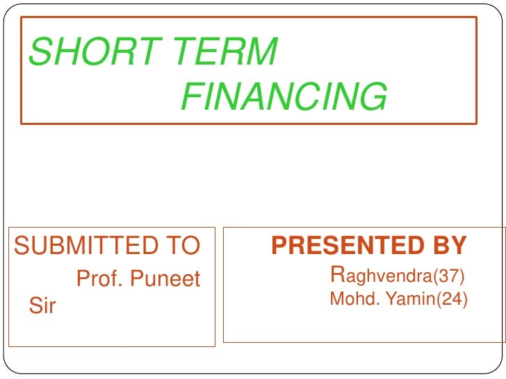 SHORT TERM    FINANCING <br />SUBMITTED TO<br />         Prof. Puneet Sir<br />      PRESENTED BYRaghvendra(37)     ...
