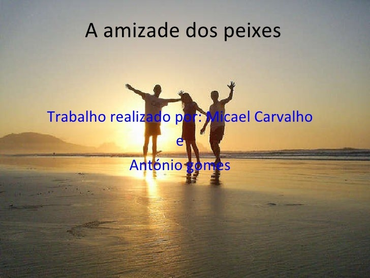 A amizade dos peixes Trabalho realizado por: Micael Carvalho e António gomes
