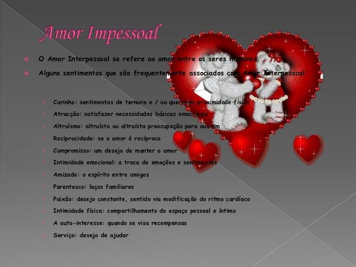 Amor Impessoal<br />O Amor Interpessoal se refere ao amor entre os seres humanos.<br />Alguns sentimentos que são frequent...