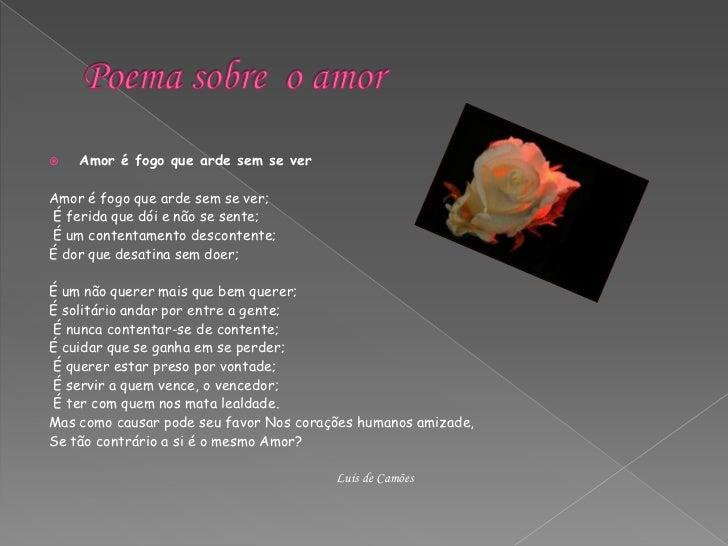 Poema sobre  o amor<br />Amor é fogo que arde sem se ver<br />Amor é fogo que arde sem se ver;<br />É ferida que dói e não...