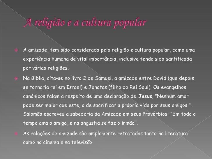 A religião e a cultura popular<br />A amizade, tem sido considerada pela religião e cultura popular, como uma experiência ...