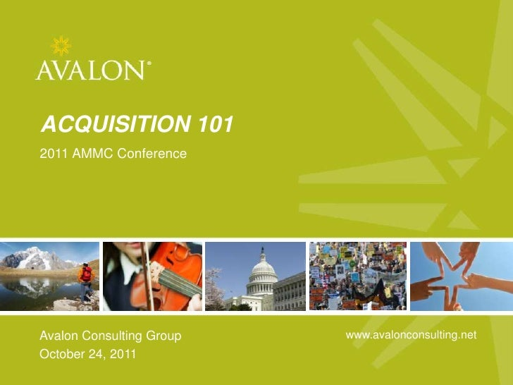 ACQUISITION 101   2011 AMMC Conference   Avalon Consulting Group          www.avalonconsulting.netAvalon Consulting Group,...