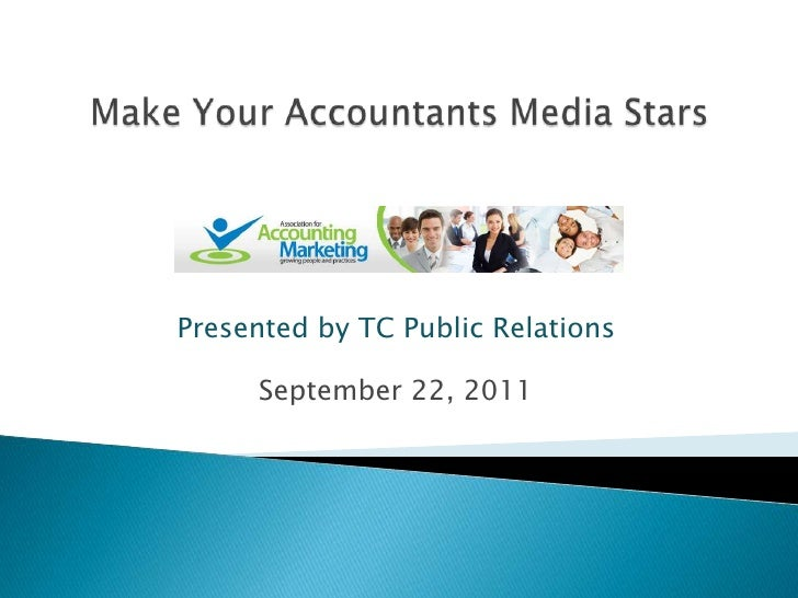 Make Your Accountants Media Stars<br />Presented by TC Public Relations<br />September 22, 2011<br />