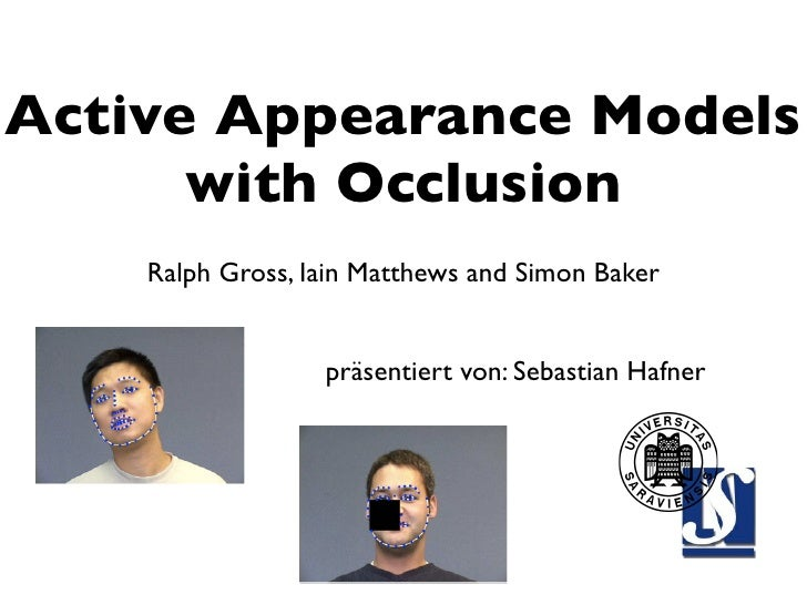 Active Appearance Models       with Occlusion     Ralph Gross, Iain Matthews and Simon Baker                     präsentie...