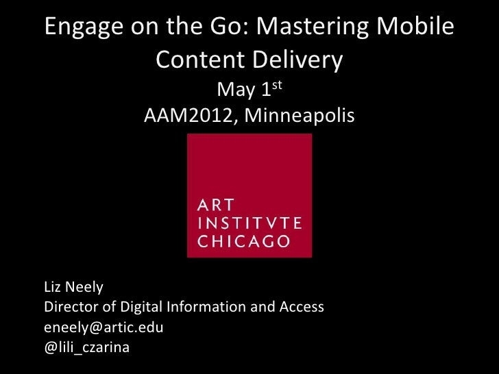 Engage on the Go: Mastering Mobile         Content Delivery                   May 1st              AAM2012, MinneapolisLiz...