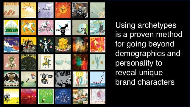 Archetypes  in branding work because they …provide a shared language and insights about making connections across multiple...