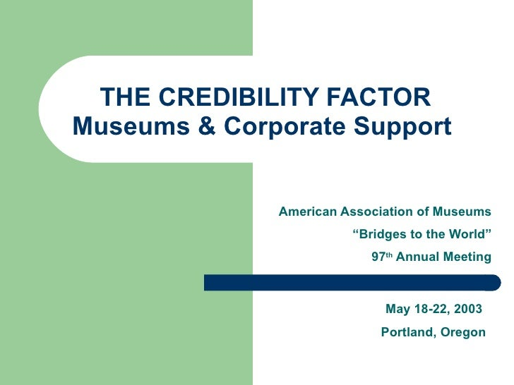 """THE CREDIBILITY FACTOR Museums & Corporate Support  American Association of Museums """" Bridges to the World"""" 97 th  Annual ..."""