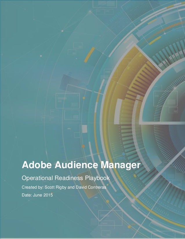 Adobe Audience Manager Operational Readiness Playbook Created by: Scott Rigby and David Contreras Date: June 2015