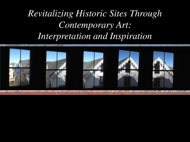 Revitalizing Historic Sites Through Contemporary Art:<br />Interpretation and Inspiration<br />