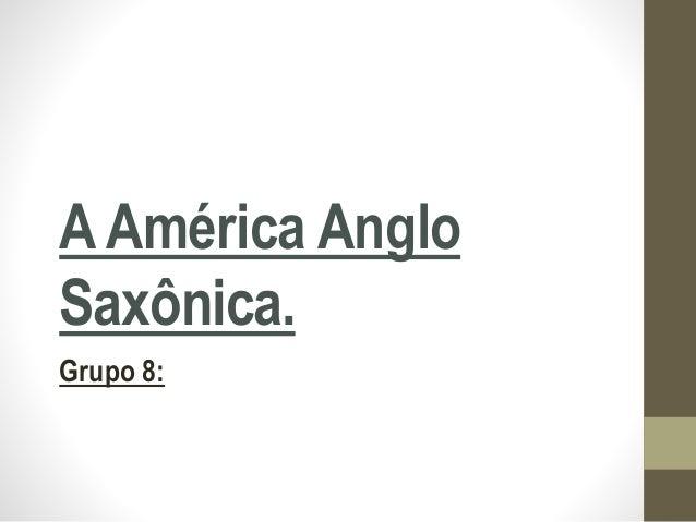 AAmérica Anglo Saxônica. Grupo 8: