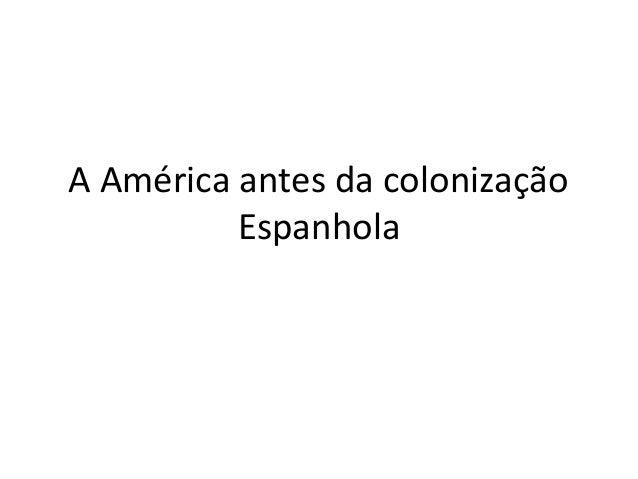 A América antes da colonização  Espanhola