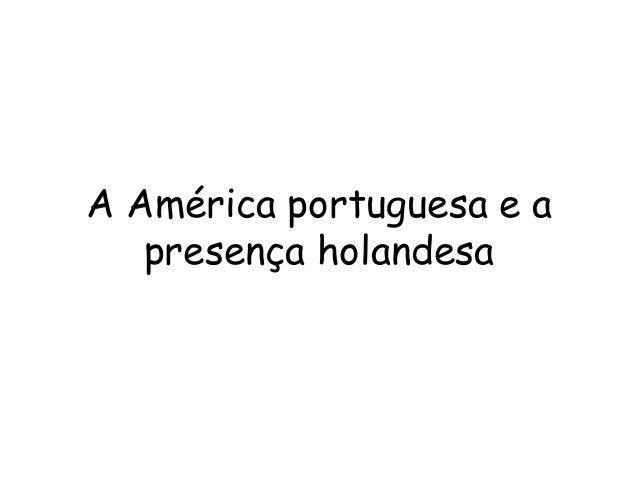 A América portuguesa e a presença holandesa