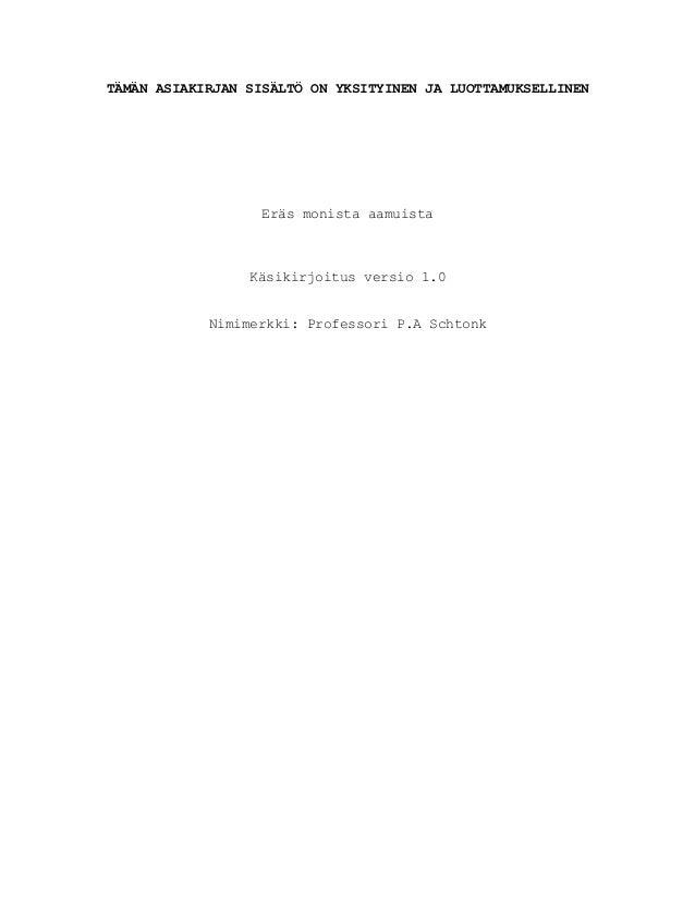 TÄMÄN ASIAKIRJAN SISÄLTÖ ON YKSITYINEN JA LUOTTAMUKSELLINEN Eräs monista aamuista Käsikirjoitus versio 1.0 Nimimerkki: Pro...