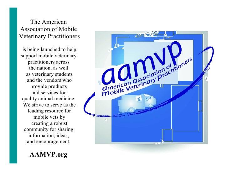 <ul><li>The American  </li></ul><ul><li>Association of Mobile  </li></ul><ul><li>Veterinary Practitioners </li></ul><ul><l...