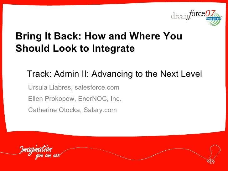 Bring It Back: How and Where You Should Look to Integrate Ursula Llabres, salesforce.com Ellen Prokopow, EnerNOC, Inc. Cat...