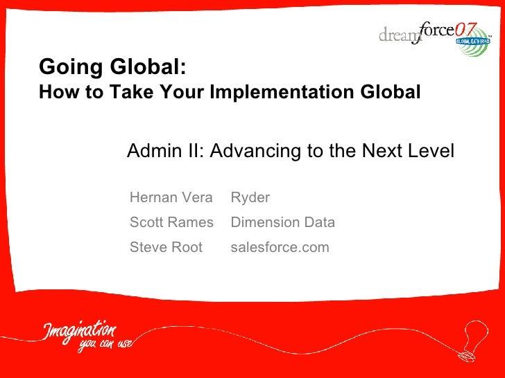 Going Global:  How to Take Your Implementation Global Hernan Vera Ryder Scott Rames Dimension Data Steve Root salesforce.c...