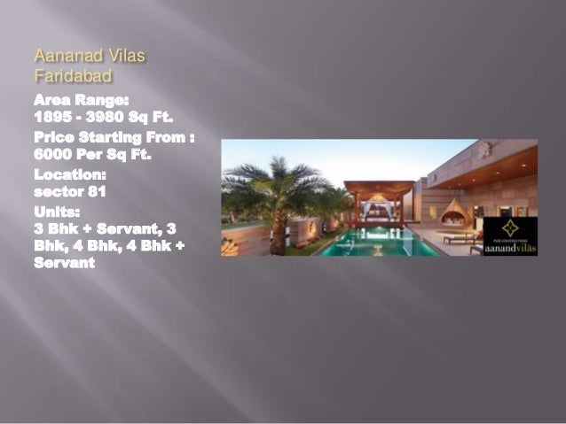 Aananad Vilas Faridabad Area Range: 1895 - 3980 Sq Ft. Price Starting From : 6000 Per Sq Ft. Location: sector 81 Units: 3 ...