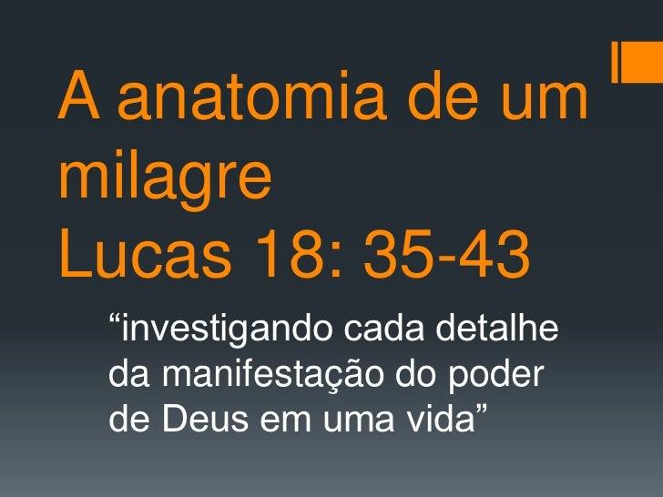 """A anatomia de ummilagreLucas 18: 35-43 """"investigando cada detalhe da manifestação do poder de Deus em uma vida"""""""