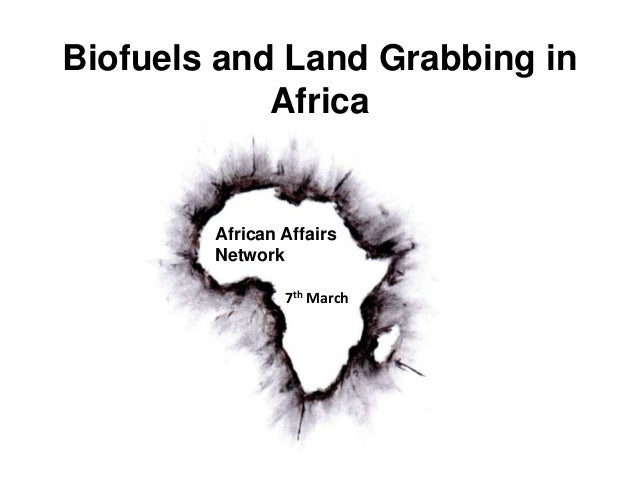 Biofuels and Land Grabbing inAfricaAfrican AffairsNetwork7th March