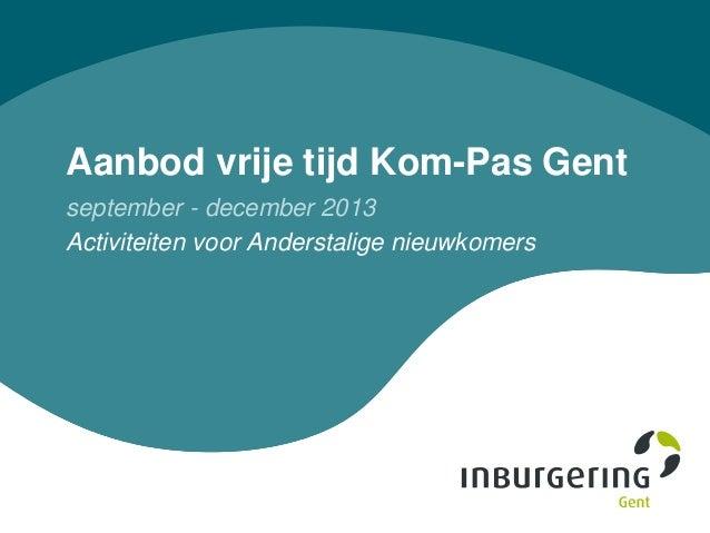 Aanbod vrije tijd Kom-Pas Gent september - december 2013 Activiteiten voor Anderstalige nieuwkomers