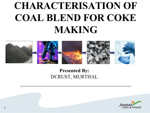 CHARACTERISATION OF COAL BLEND FOR COKE MAKING 1 Presented By: DCRUST, MURTHAL