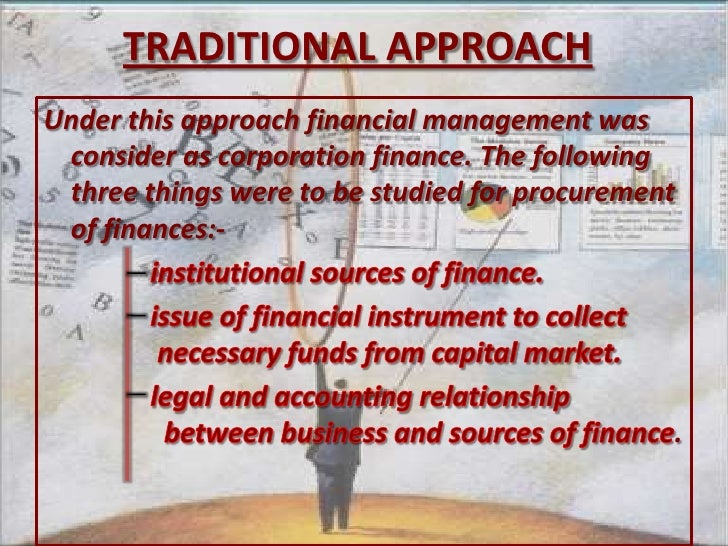 traditional approach of financial management What is difference between traditional and modern approach of financial management answer preview : traditional approach the traditional approach is just like military style management where employee no question asked and strictly fallowed the direct chain command.